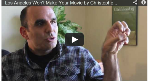 Los Angeles Won't Make Your Movie by Christopher J. Boghosian Film Courage