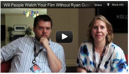 Will People Watch Your Film Without Ryan Gosling? by Kris & Lindy Boustedt_Film_Courage