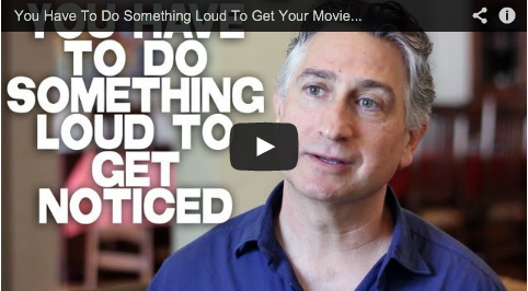 You Have To Do Something Loud To Get Your Movie Noticed by Adam Leipzig_Cultural_Weekly_Filmcourage_Film_and_television_advice_tips