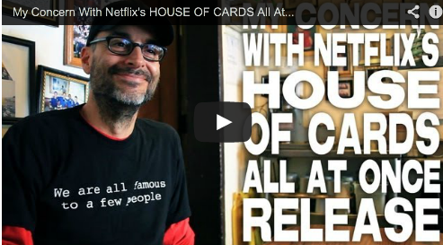 My Concern With Netflix's HOUSE OF CARDS All At Once Release by Joe Wilson Vampire Mob