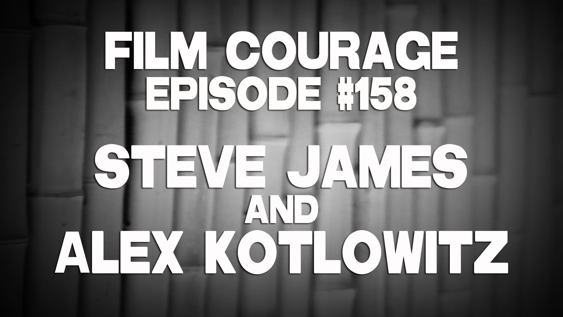 Film Courage #158 Steve James & Alex Kotlowitz
