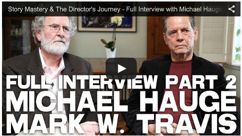 Story Mastery & The Director's Journey - Full Interview with Michael Hauge & Mark W. Travis PART 2_screenwriting_tips_advice_filmcourage_writing_screenplay_film_and_television