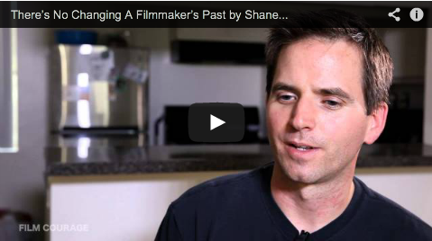 There's No Changing A Filmmaker's Past by Shane Ryan_filmcourage_My_Name_Is_A_By_Anonymous_Indie_Filmmaking