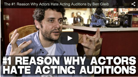 The #1 Reason Why Actors Hate Acting Auditions by Ben Gleib_filmcourage_auditioning_casting_acting_advice