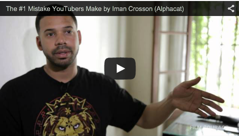 The #1 Mistake YouTubers Make by Iman Crosson_Alphacat_filmcourage_youtuber_viral_comedian_webseries_advice