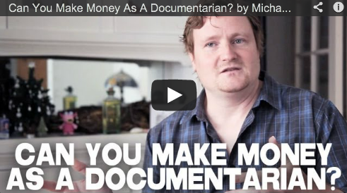Can You Make Money As A Documentarian? by Michael LaPointe Film Courage