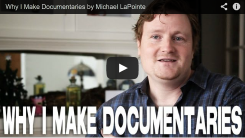 Why I Make Documentaries by Michael LaPointe Independent Filmmaker Film Courage