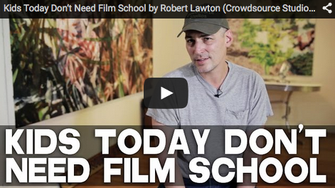Kids_Today_Don't_Need_Film_School_Robert_Lawton_Crowdsource_Studios_CEO_filmcourage_filmmaking_indie_film