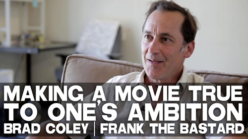 Making_A_Movie_True_To_One's_Ambition_Brad_Coley_of_FRANK_THE_BASTARD_filmcourage_movies_director_directing_indie_film