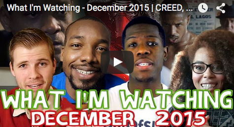 What_I'm_Watching_December_2015_CREED_CONCUSSION_and_STAR_WARS_filmcourage_youtuber_popular_culture