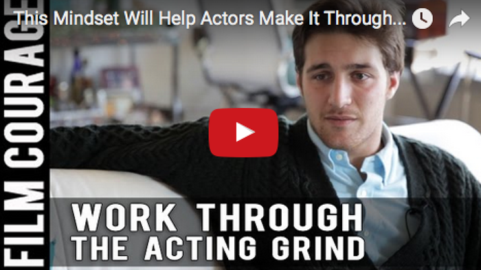 This_Mindset_Will_Help_Actors_Make_It_Through_The_Day_To_Day_Grind_Chasen_Schneider_filmcourage_actors_audition_tips