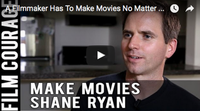 A_Filmmaker_Has_To_Make_Movies_No_Matter_What_Shane_Ryan_TV-MA_filmcourage_filmmaking_tips_cinephile_cinema_director