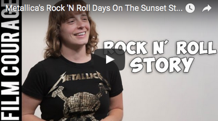 Metallica's Rock 'N Roll Days On The Sunset Strip by Carla D'Errico_filmcourage_monologue