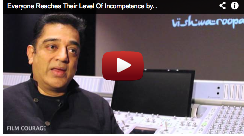 Everyone Reaches Their Level Of Incompetence by Kamal Haasan Bollywood Filmmaker VISHWAROOPAM Film Courage Peter Principle