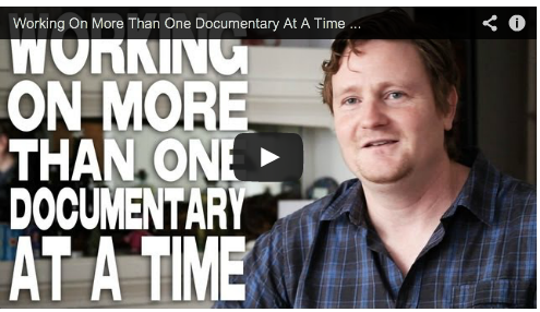 Working On More Than One Documentary At A Time by Michael LaPointe Film Courage Documentarian