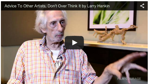 Advice To Other Artists, Don't Over Think It by Larry Hankin_story_expo_2014_filmcourage_screenwriting_acting_filmmaking_tips_comedian