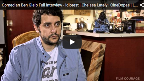 comedian_ben_gleib_full_interview_idiotest_chelsea-lately_cinedopes_last-week-on-earth_filmcourage
