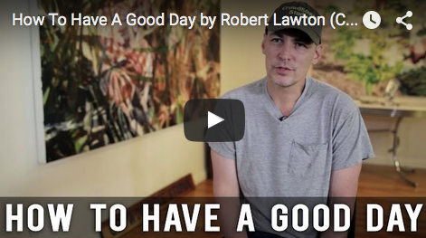 How_To_Have_A_Good_Day_Robert_Lawton_CrowdSource_Studios_CEO_filmcourage_screenwriting_life_people_advice_psychology