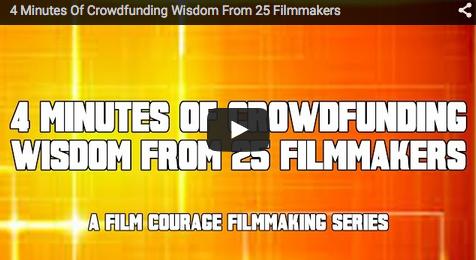 4_Minutes_Of_Crowdfunding_Wisdom_From_25_Filmmakers_filmcourage_crowfunding_secrets_tips_filmmaking_website
